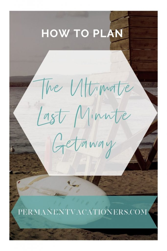 How to Plan the Ultimate Last Minute Getaway